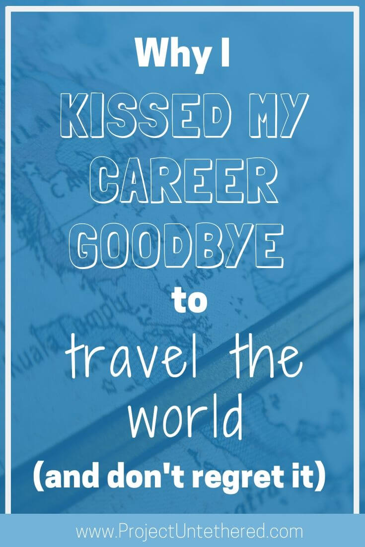 Why I Kissed My Career Behind To Travel The World (Title Image)