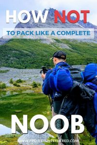 travel packing tips to avoid packing like a noob - backpacker on a mountain