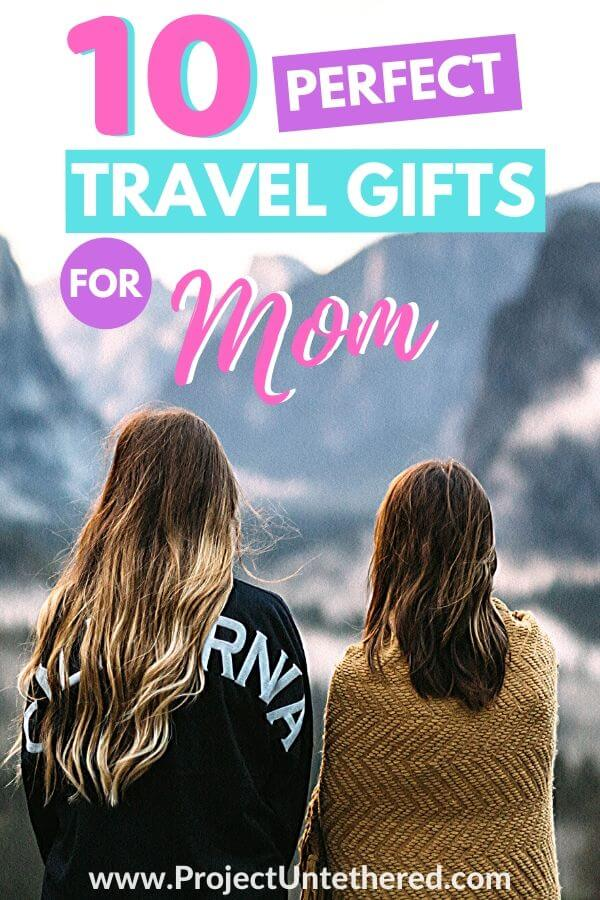 two women looking at mountains with text overlay 10 perfect travel gifts for mom
