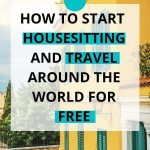 house image with text overlay how to start housesitting and travel around the worlds for free