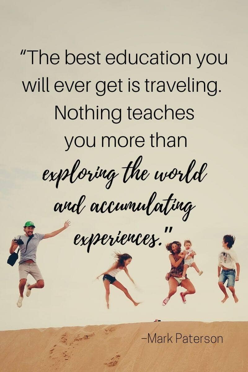 mark paterson travel education quote that says the best education you will ever get is traveling. Nothing teaches you more than exploiring the world and accumulating experiences.