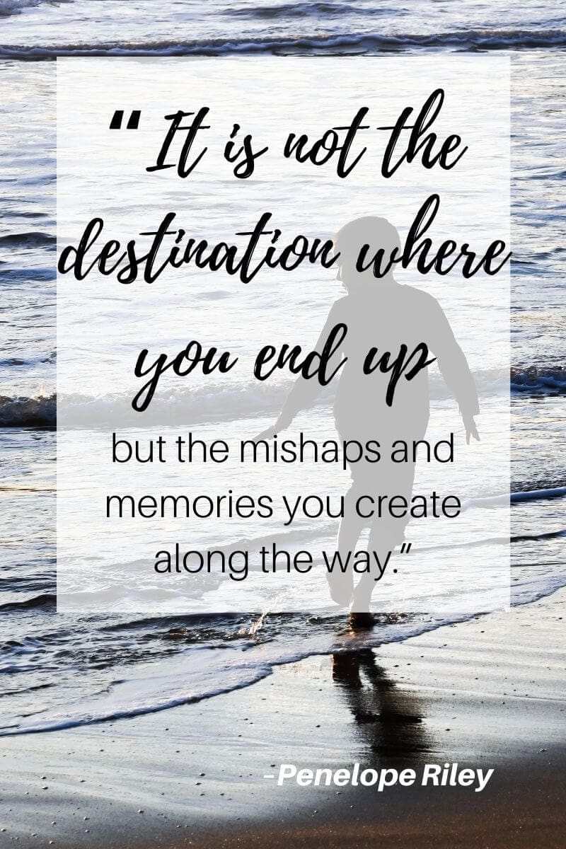 penelope riley travel quote that says it is not the destination where you end up but the mishaps and memories you create along the way